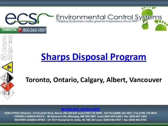 1-877-334-7574  Sharps Disposal Program Toronto, Ontario, Calgary, Albert, Vancouver  www.ecs-cares.com HEAD OFFICE (Ontar...