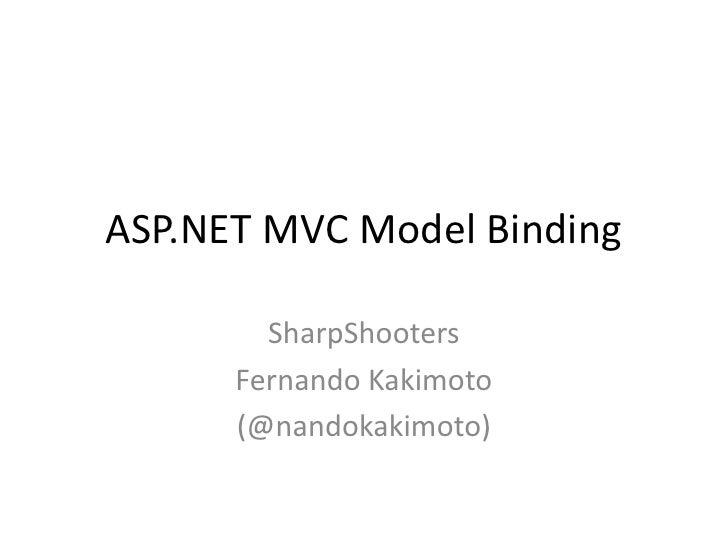 ASP.NET MVC ModelBinding<br />SharpShooters<br />Fernando Kakimoto<br />(@nandokakimoto)<br />