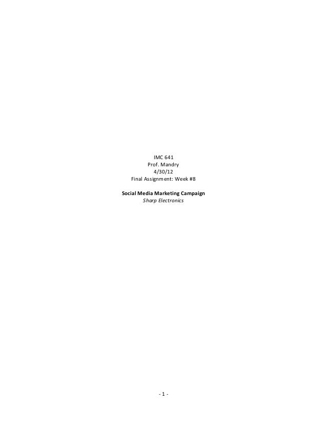 - 1 - IMC 641 Prof. Mandry 4/30/12 Final Assignment: Week #8 Social Media Marketing Campaign Sharp Electronics