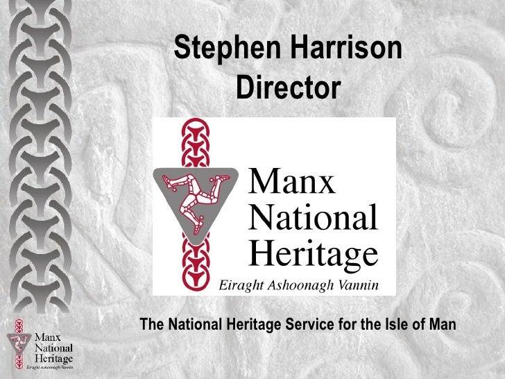 Stephen Harrison Director <ul><li>The National Heritage Service for the Isle of Man </li></ul>