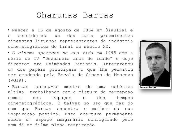 SharunasBartas<br /><ul><li> Nasceu a 16 de Agosto de 1964 emŠiauliai e é considerado um dos mais proeminentes cineastas ...