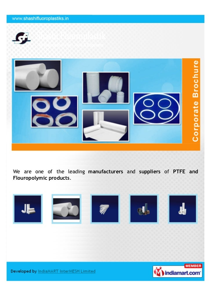 We are one of the leading manufacturers and suppliers of PTFE andFlouropolymic products.