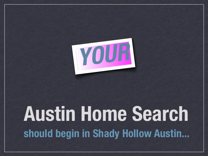YO URAustin Home Searchshould begin in Shady Hollow Austin...