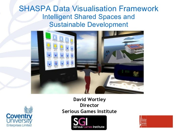 SHASPA Data Visualisation Framework  Intelligent Shared Spaces and Sustainable Development David Wortley Director Serious ...