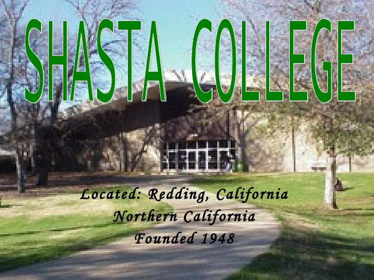 Located: Redding, California Northern California Founded 1948 SHASTA COLLEGE