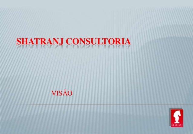 SHATRANJ CONSULTORIA  VISÃO