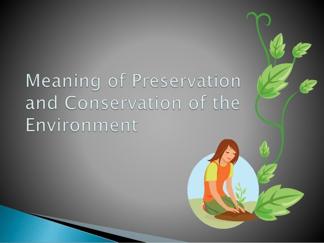 humans should seek the conservation of the environment The national planning policy framework was published on 27 march local planning authorities should seek to use areas of employing people environment and.