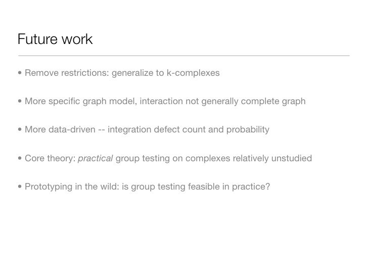 Future work  • Remove restrictions: generalize to k-complexes   • More specific graph model, interaction not generally comp...