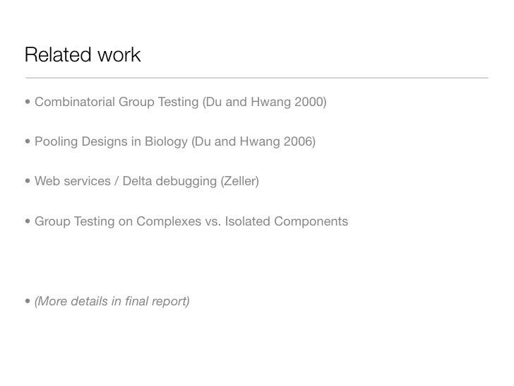 Related work  • Combinatorial Group Testing (Du and Hwang 2000)   • Pooling Designs in Biology (Du and Hwang 2006)   • Web...