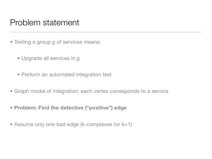 Problem statement  • Testing a group g of services means:     • Upgrade all services in g     • Perform an automated integ...