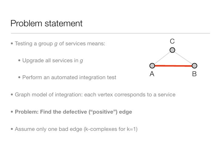 Problem statement  • Testing a group g of services means:                         C    • Upgrade all services in g     • P...