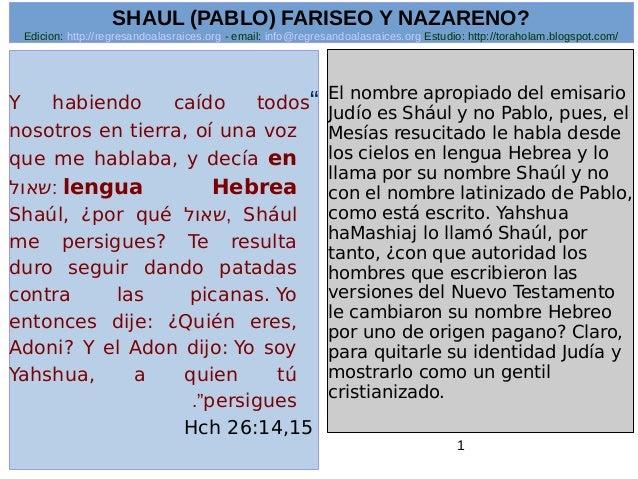 """1 """"Y habiendo caído todos nosotros en tierra, oí una voz que me hablaba, y decía en lengua Hebrea:שאול Shául,שאולS..."""