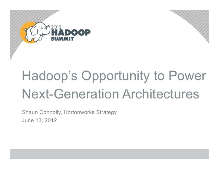 Hadoop's Opportunity to PowerNext-Generation ArchitecturesShaun Connolly, Hortonworks StrategyJune 13, 2012