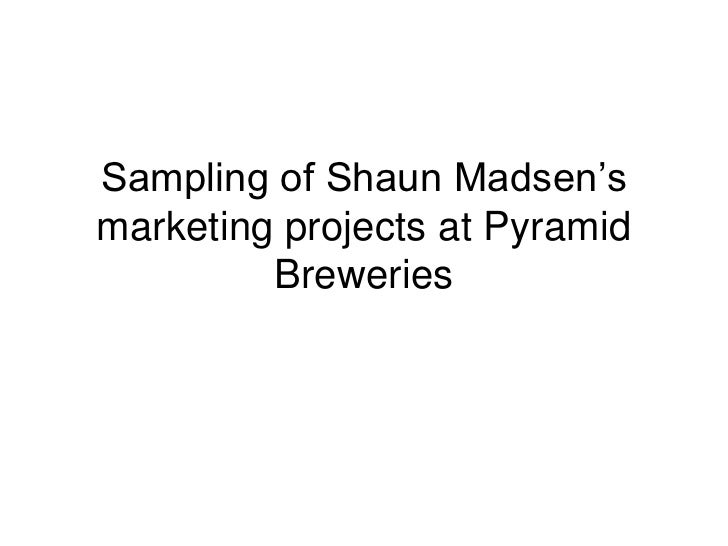 Sampling of Shaun Madsen's marketing projects at Pyramid Breweries<br />