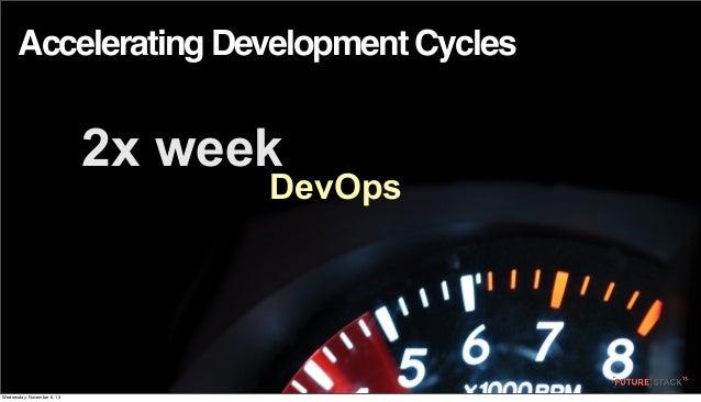Accelerating Development Cycles  2x week  DevOps  Wednesday, November 6, 13