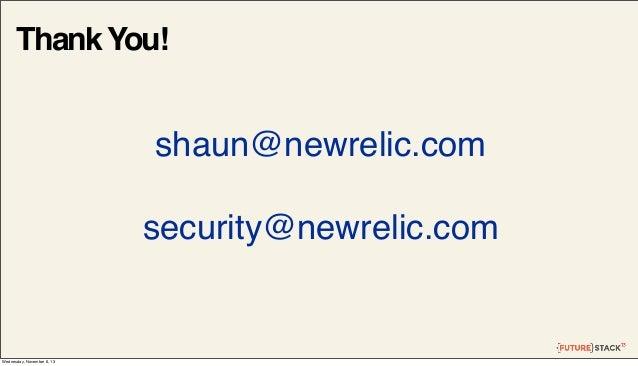 Thank You!  shaun@newrelic.com security@newrelic.com  Wednesday, November 6, 13