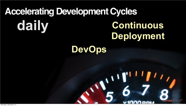 Accelerating Development Cycles  daily  Continuous Deployment DevOps  Wednesday, November 6, 13