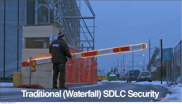 Traditional (Waterfall) SDLC Security Wednesday, November 6, 13