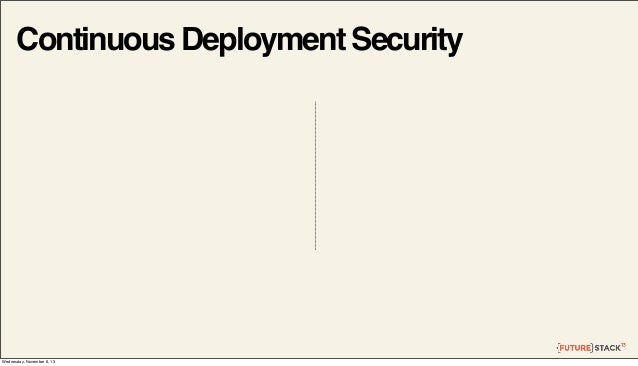 Continuous Deployment Security  Wednesday, November 6, 13