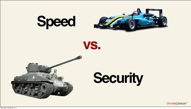 Speed vs. Security Wednesday, November 6, 13