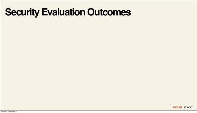 Security Evaluation Outcomes  Wednesday, November 6, 13