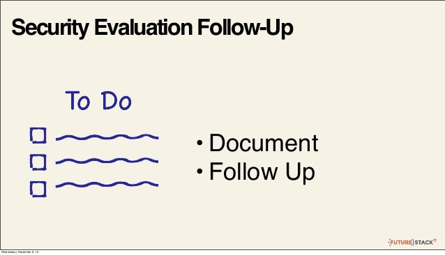 Security Evaluation Follow-Up  • Document • Follow Up  Wednesday, November 6, 13