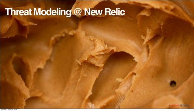 Threat Modeling @ New Relic  Wednesday, November 6, 13