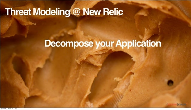 Threat Modeling @ New Relic Decompose your Application  Wednesday, November 6, 13