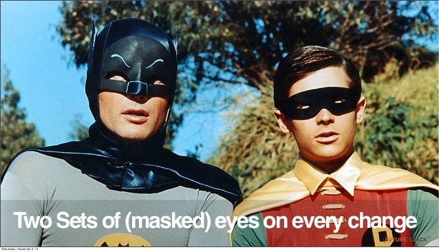 Two Sets of (masked) eyes on every change Wednesday, November 6, 13