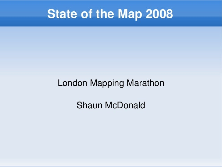 StateoftheMap2008          LondonMappingMarathon           ShaunMcDonald