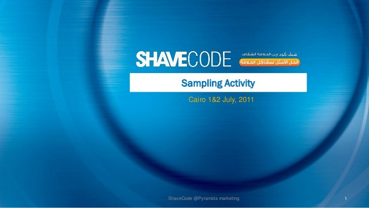 Sampling Activity        Cairo 1&2 July, 2011ShaveCode @Pyramids marketing   1
