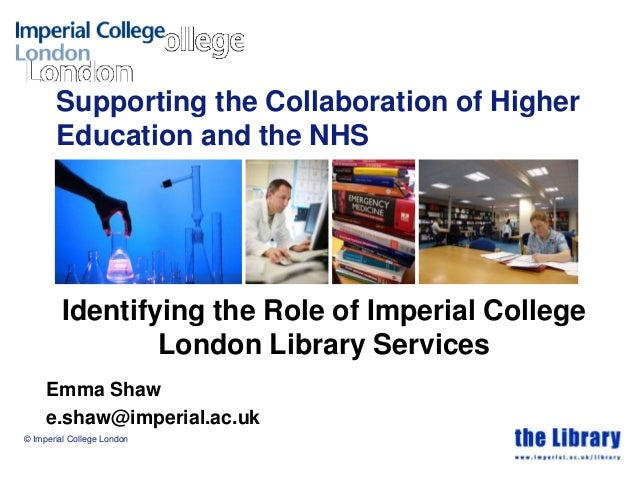 Supporting the Collaboration of Higher Education and the NHS Identifying the Role of Imperial College London Library Servi...