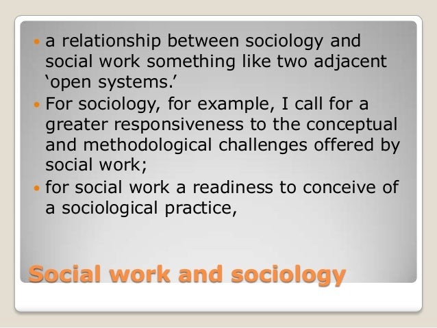 sociology and social care worker In addition, you have the option to focus your major with a concentration in either  social services — with specialized training for a career in social work — or.