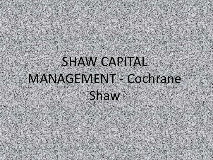 SHAW CAPITALMANAGEMENT - Cochrane       Shaw