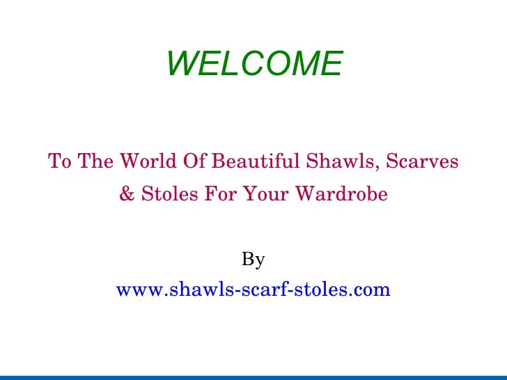 WELCOME To The World Of Beautiful Shawls, Scarves & Stoles For Your Wardrobe By www.shawls-scarf-stoles.com