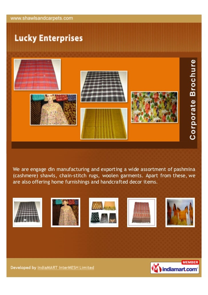 We are engage din manufacturing and exporting a wide assortment of pashmina(cashmere) shawls, chain-stitch rugs, woolen ga...