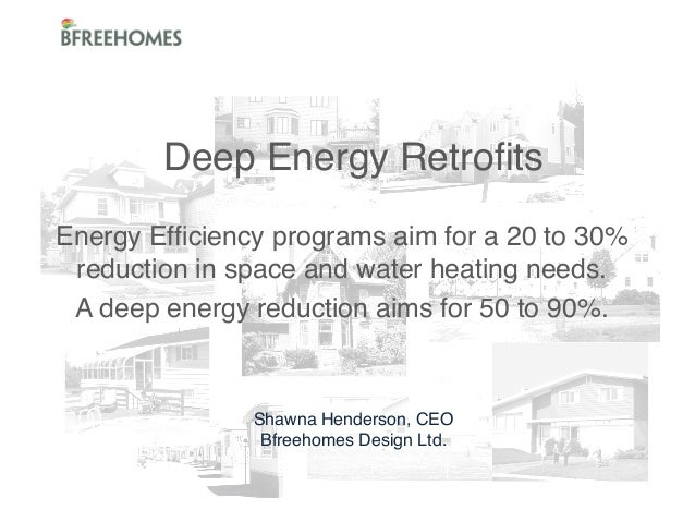 """Deep Energy Retrofits  Energy Efficiency programs aim for a 20 to 30% """" water heating needs."""" reduction in space and A dee..."""