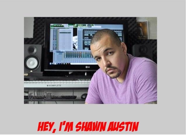 Hey, I'm Shawn Austin