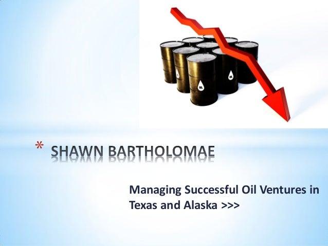 Managing Successful Oil Ventures in Texas and Alaska >>> *