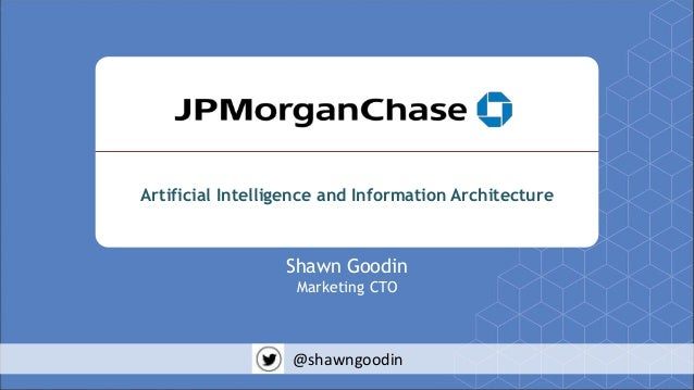 Artificial Intelligence and Information Architecture Shawn Goodin Marketing CTO @shawngoodin