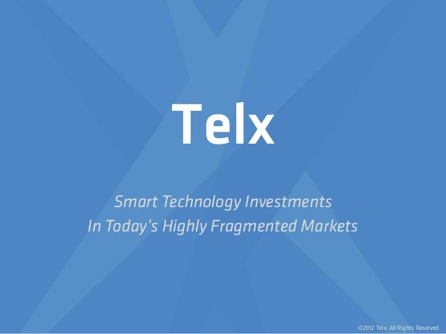 Telx    Smart Technology InvestmentsIn Today's Highly Fragmented Markets                                   ©2012 Telx. All...