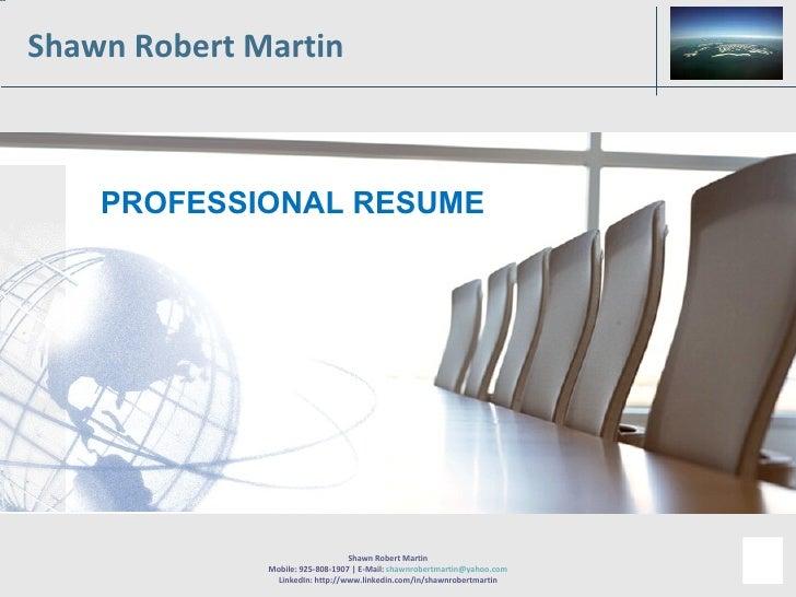 Shawn Robert Martin PROFESSIONAL RESUME