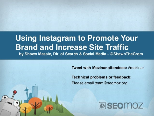 Using Instagram to Promote YourBrand and Increase Site Traffic!by Shawn Massie, Dir. of Search & Social Media - @ShawnTheGr...