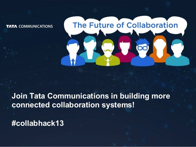 1 Join Tata Communications in building more connected collaboration systems! #collabhack13