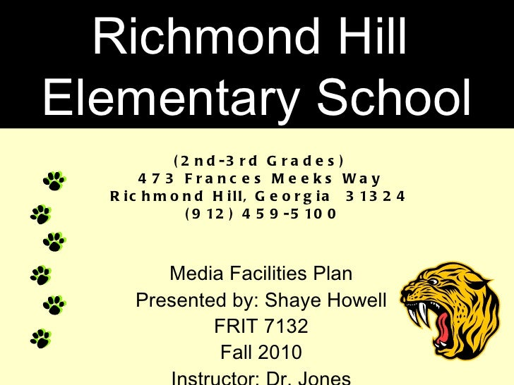 (2nd-3rd Grades)  473 Frances Meeks Way  Richmond Hill, Georgia  31324  (912) 459-5100 Media Facilities Plan Presented by:...