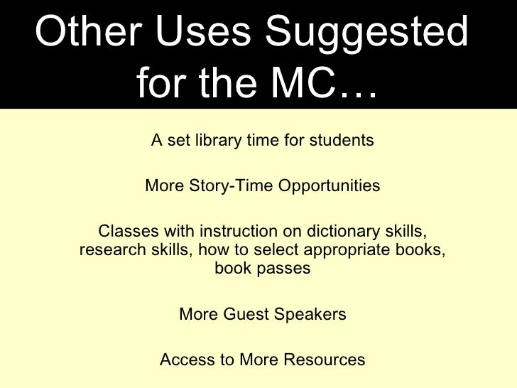 A set library time for students More Story-Time Opportunities Classes with instruction on dictionary skills, research skil...