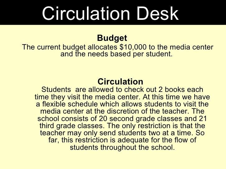 <ul><li>Budget </li></ul><ul><ul><li>The current budget allocates $10,000 to the media center and the needs based per stud...