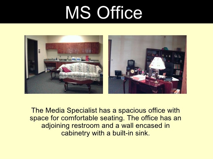 The Media Specialist has a spacious office with space for comfortable seating. The office has an adjoining restroom and a ...