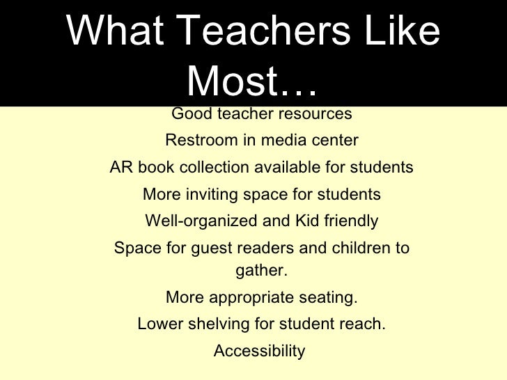 Workspace/tools available Good teacher resources Restroom in media center AR book collection available for students More i...