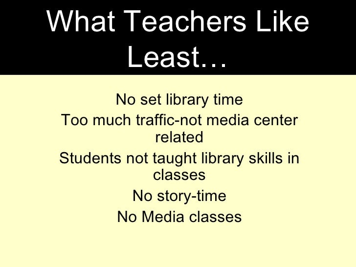 No set library time Too much traffic-not media center related Students not taught library skills in classes No story-time ...